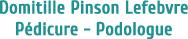 Domitille Pinson Lefebvre - Pédicure Podologue